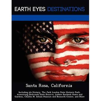 Santa Rosa California Including its History The Jack London State Historic Park Armstrong Redwoods State Reserve Luther Burbank Home and Gardens Charles M. Schulz Museum and Research Center and by Black & Johnathan
