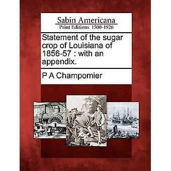 Statement of the sugar crop of Louisiana of 185657  with an appendix. by Champomier & P A