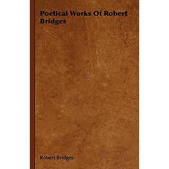 Poetiska verk av Robert broar av broar & Robert