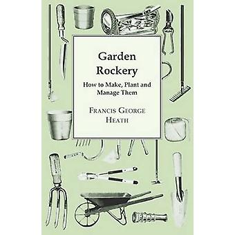 Garden Rockery  How to Make Plant and Manage Them by Heath & Francis George