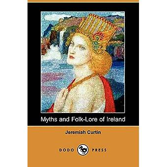 Myths and FolkLore of Ireland Dodo Press by Curtin & Jeremiah