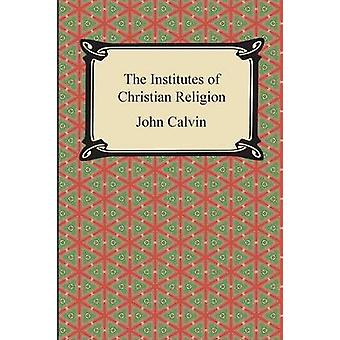 Institutes of the Christian Religion by Calvin & John