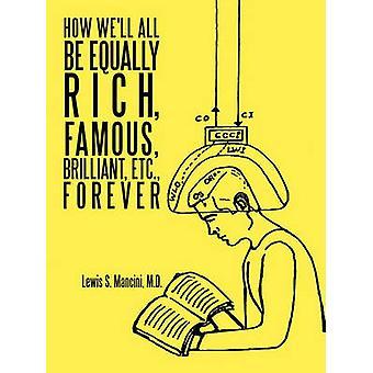 Hur väl alla vara lika rika berömda lysande Etc. för evigt av Mancini M. D. & Lewis S.