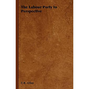 The Labour Party In Perspective by Attlee & C.R.