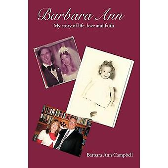 Barbara Ann The Story of Life Love and Faith by Campbell & Barbara