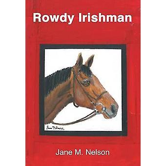 Rowdy Irishman by Nelson & Jane M.