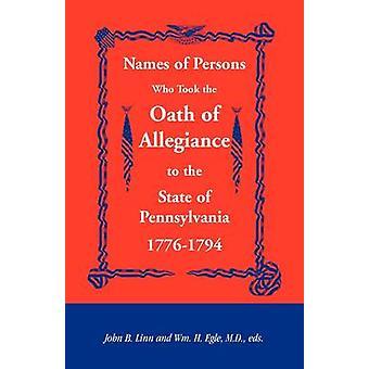 Namen der Personen, die den Treueid an den Zustand von Pennsylvania 17761794 von Linn & John B. nahm