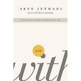 With Reimagining the Way You Relate to God by Jethani & Skye