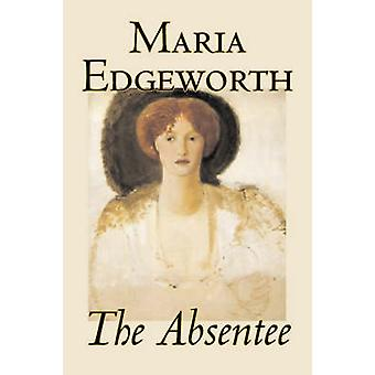 The Absentee by Maria Edgeworth Fiction Classics Literary by Edgeworth & Maria