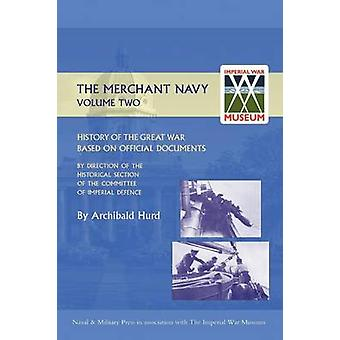 HISTORY OF THE GREAT WAR. THE MERCHANT NAVY  VOLUME II by Hurd & Archibald