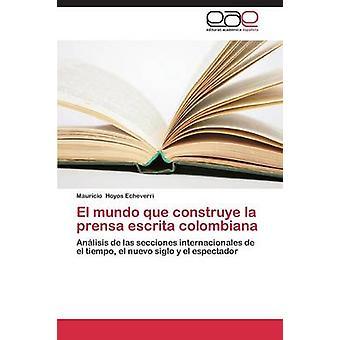 El mundo que construye la prensa escrita colombiana by Hoyos Echeverri Mauricio