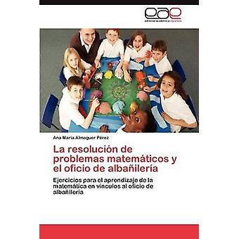La Resolución de Problemas y Matematicos El Oficio de Albanileria di Almaguer P. Rez & Ana Mar