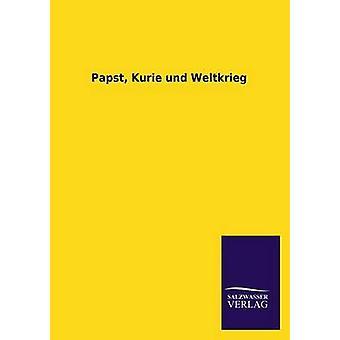 Papst Kurie Und Weltkrieg by Ohne Autor