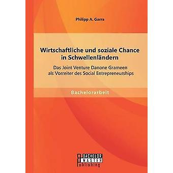 Wirtschaftliche Und Soziale Chance in Schwellenlandern Das Joint Venture Danone Grameen ALS Vorreiter Des Social Entrepreneurships by Garra & Philipp a.