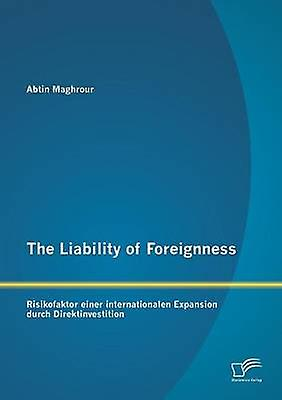 The Liability of Foreignness Risikofaktor Einer Internationalen Expansion Durch Direktinvestition by Maghrour & Abtin