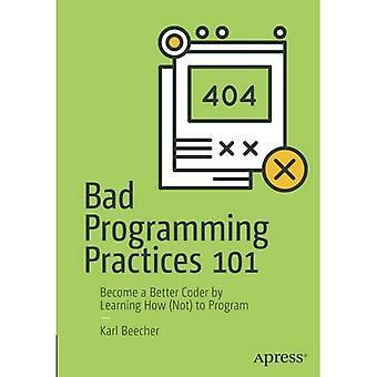 Mauvaises pratiques de programmation 101: Devenir un codeur mieux en apprenant comment (ne pas) pour programmer