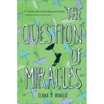 The Question of Miracles by Elana K Arnold - 9780544668522 Book
