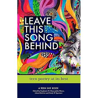 Leave This Song Behind - Teen Poetry at its Best by John Meyer - Steph