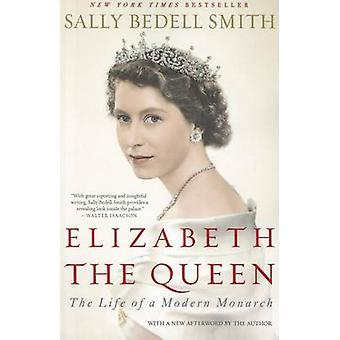 Elizabeth the Queen - The Life of a Modern Monarch by Sally Bedell Smi