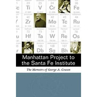 Manhattan Project to the Santa Fe Institute - The Memoirs of George A.