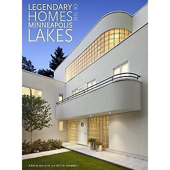 Legendary Homes of the Minneapolis Lakes by Karen Melvin - Bette Jone