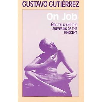 On Job - God-talk and the Suffering of the Innocent by Gustavo Gutierr