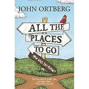 All the Places to Go . . . How Will You Know? - God Has Placed Before