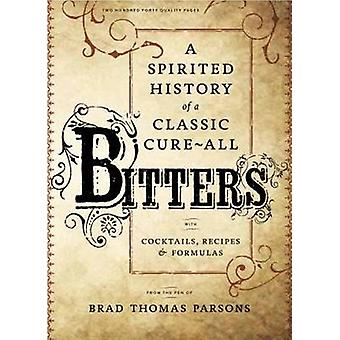 Bitters - A Spirited History of a Classic Cure-All - with Cocktails -