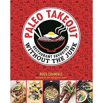 Paleo Takeout - Restaurant Favorites Without the Guilt by Russ Crandal
