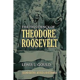 La présidence de Theodore Roosevelt (2e édition révisée) par Lewis L