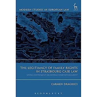 The Legitimacy of Family Rights in Strasbourg Case Law: `Living Instrument' or� Extinguished Sovereignty? (Modern Studies in European� Law)