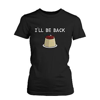 I Will Be Back Cherry and Pudding Cute Graphic Women's T Shirt Humorous Tee Funny Shirt