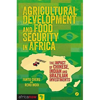 Agricultural Development and Food Security in Africa: The Impact of Chinese Indian and Brazilian Investments (Africa Now) (Paperback) by Cheru Fantu Modi Renu