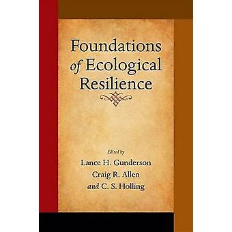 Foundations of Ecological Resilience by Lance H. Gunderson & Craig R. Allen & C. S. Holling