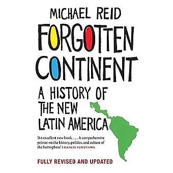 Forgotten Continent - A History of the New Latin America by Michael Re