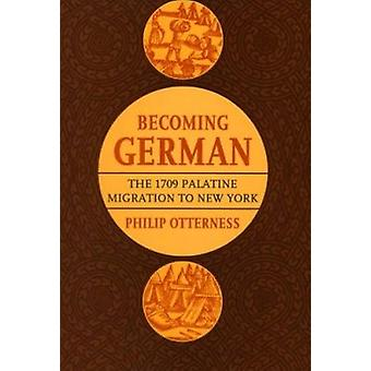 Becoming German - The 1709 Palatine Migration to New York (1st New edi