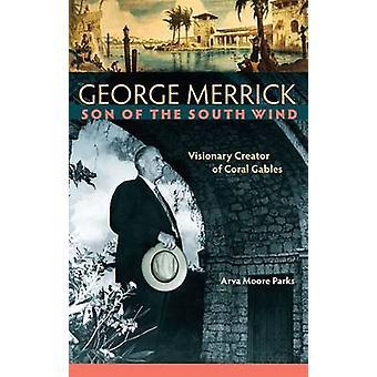 George Merrick - fils du vent du Sud - créateur visionnaire de corail Ga