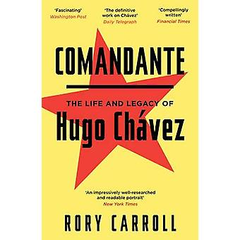 Comandante - The Life and Legacy of Hugo Chavez (Main) by Rory Carroll