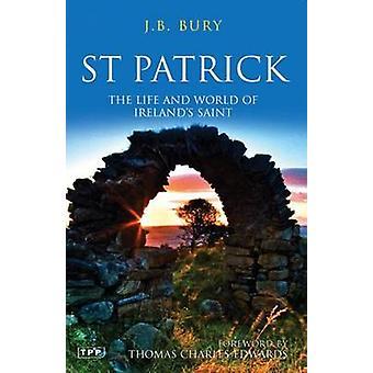 St. Patrick - das Leben und die Welt des irischen Heiligen von J. B. Bury - Tho