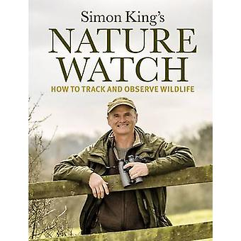 Naturewatch - How to Track and Observe Wildlife by Simon King - 978184