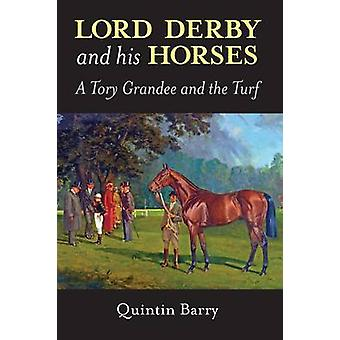 Lord Derby and His Horses - A Tory Grandee and the Turf by Barry Quint