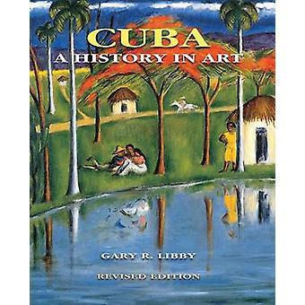 Cuba - une histoire dans l'Art de Gary R. Libby - Juan A. Martinez - 97808130