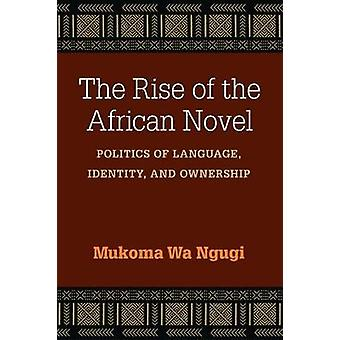The Rise of the African Novel - Politics of Language - Identity - and