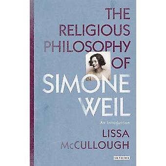 De religieuze filosofie van Simone Weil - An Introduction by Lissa McC