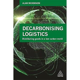 Decarbonizing Logistics - Distributing Goods in a Low Carbon World by