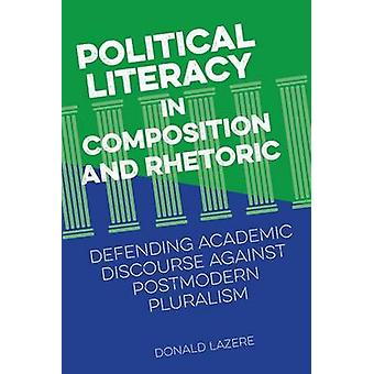 Political Literacy in Composition and Rhetoric - Defending Academic Di