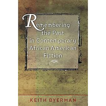 Remembering the Past in Contemporary African American Fiction by Keit