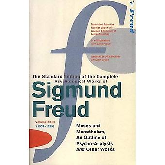 The Complete Psychological Works of Sigmund Freud:  Moses and Monotheism ,  An Outline Pf Psycho-analysis  and Other Works Vol 23