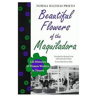 Vakre blomster av Maquiladora: livet historiene om kvinner arbeiderne i Tijuana (oversettelse fra Latin-Amerika-serien) (Llilas oversettelser fra Latin-Amerika-serien)