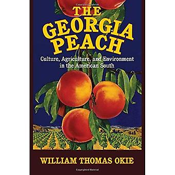 The Georgia Peach: Culture, Agriculture, and Environment in the American South (Cambridge Studies on the American...